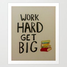 Work Hard. Get Big.  Art Print