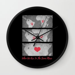 When We Are In The Same Place Wall Clock