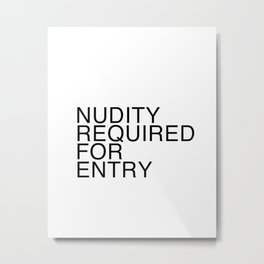 Nudity Required Metal Print