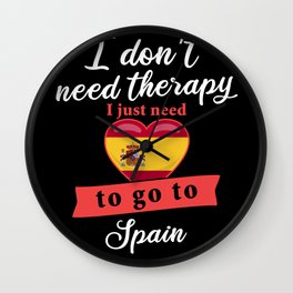 Spain country therapy I don't need therapy I just need to go to Spain Wall Clock