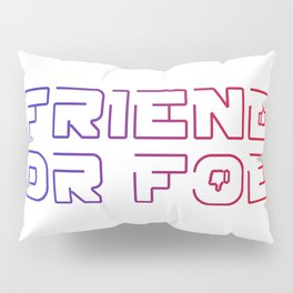 friend or foe Pillow Sham