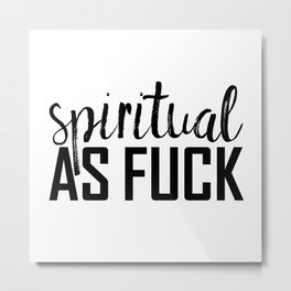spiritual as fuck Metal Print