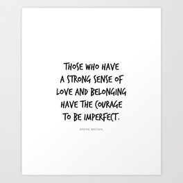 Courage to be Imperfect, Love and Belonging Brene Brown Quote Daring Greatly Art Print