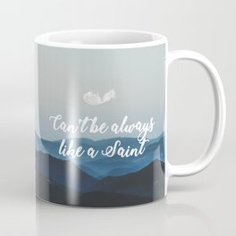 Can't be always like a saint, I have feelings... Coffee Mug