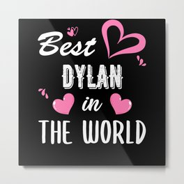 Dylan Name, Best Dylan in the World Metal Print