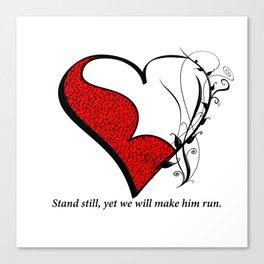 Stand still, yet we will make him run Canvas Print