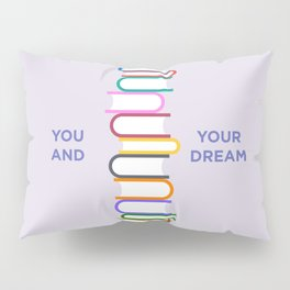 You and Your Dream Pillow Sham
