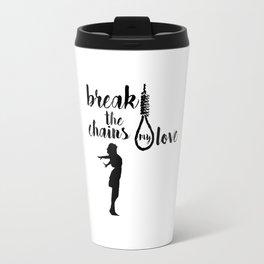BREAK THE CHAINS Travel Mug