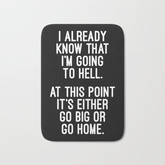 Go Big Or Go Home Funny Quote Bath Mat
