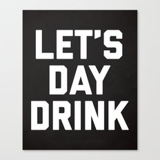 Let's Day Drink Funny Quote Canvas Print