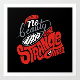 There is no beauty without some strangeness. Art Print
