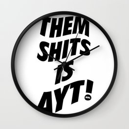 Them Shits Is Ayt - Mal Wall Clock
