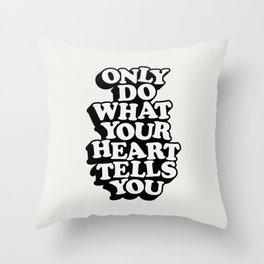 ONLY DO WHAT YOU HEART TELLS YOU black and white motivational typography inspirational quote decor Throw Pillow