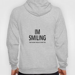 I'm Smiling. That Alone Should Scare You. Hoody
