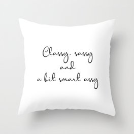 Classy, sassy and a bit smart assy Throw Pillow