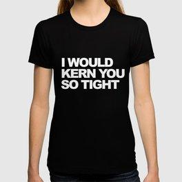 I Would Kern You So Tight T-shirt