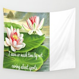 I Save So Much Time By Not Caring About Sports (Water Lilies Version) Wall Tapestry