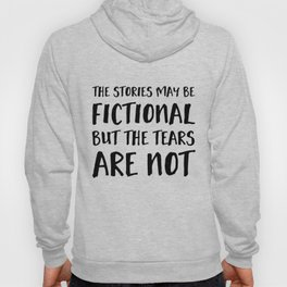 The Stories May Be Fictional But The Tears Are Not Hoody
