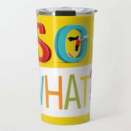 So What? Travel Mug