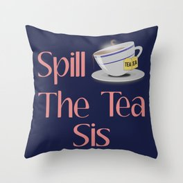 Spill The Tea Sis Design Throw Pillow