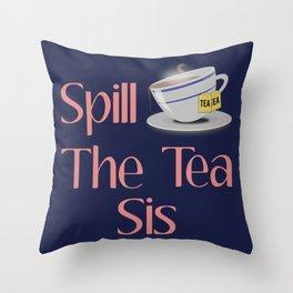 Spill The Tea Sis Design Throw Pillow