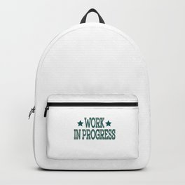 """Work in Progress"" tee design made for workaholic like you! Dedicated for all hard-working persons!  Backpack"