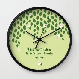I Just Want Nature To Rain Beauty On Me Wall Clock