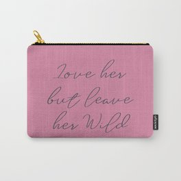Love her, but leave her wild, handwritten Atticus poem, girls book typography, pink shocking Carry-All Pouch
