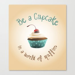 Be a cupcake ! Canvas Print