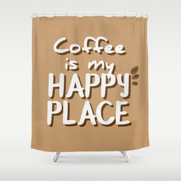 Coffee is my happy place - text Shower Curtain