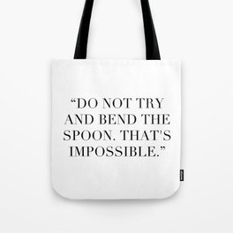 """""""Do not try and bend the spoon. That's impossible."""" Tote Bag"""