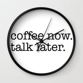 coffee now. talk later. Wall Clock