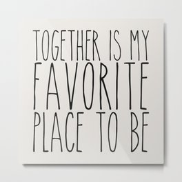 Together Is My Favorite Place To Be Metal Print