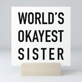 World's Okayest Sister Mini Art Print