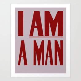 I Am A Man -- Civil Rights Poster Art Print