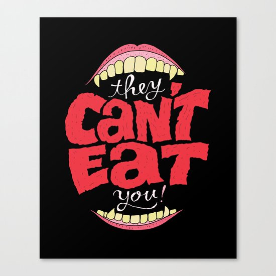 They Can't Eat You Canvas Print