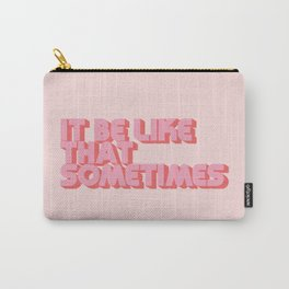 It Be Like That Sometimes - Pink Carry-All Pouch