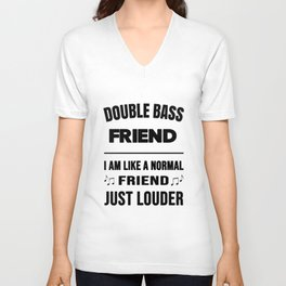 Double Bass Friend Like A Normal Friend Just Louder Unisex V-Neck