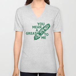 You mean a great dill to me Unisex V-Neck