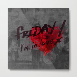 Quote - Friday I'm in love Metal Print