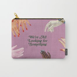We're All Looking For Something Carry-All Pouch