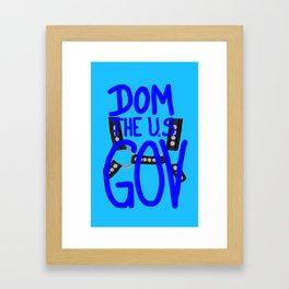 DOM THE U.S. GOV(ERNMENT) Framed Art Print