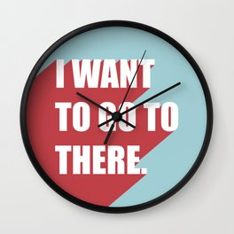 I want to go to there Wall Clock