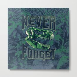 Never Forget T-Rex Metal Print
