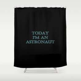 "Funny ""Today I'm an Astronaut"" Joke Shower Curtain"