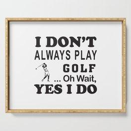 I Don´t Always Play Golf Oh Wait Yes I Do Serving Tray