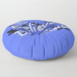 BELIEVE IN YOUR DREAMS Floor Pillow