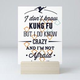 I Dont Know Kung Fu But I Do Know Crazy Mini Art Print