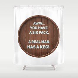 A real man has a Keg! Shower Curtain