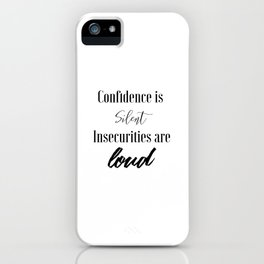Confidence is Silent Insecurities are Loud iPhone Case